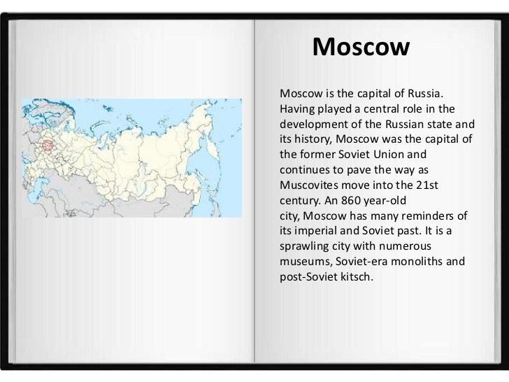 MoscowMoscow is the capital of Russia.Having played a central role in thedevelopment of the Russian state andits history, ...