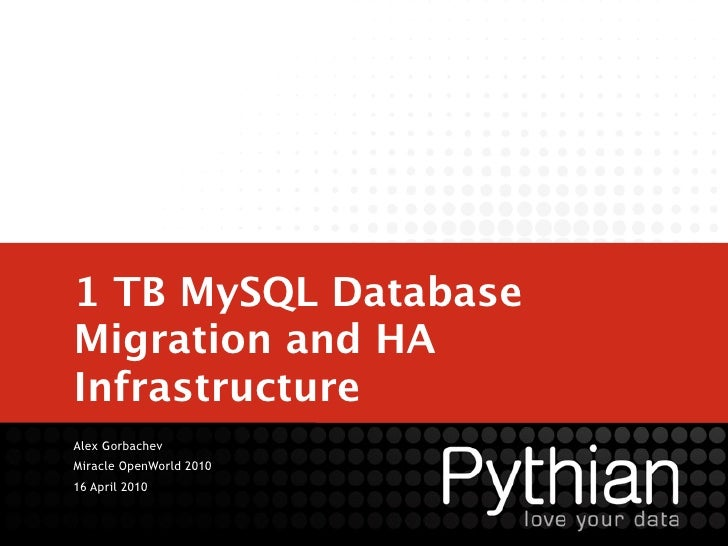 1 TB MySQL Database Migration and HA Infrastructure Alex Gorbachev Miracle OpenWorld 2010 16 April 2010