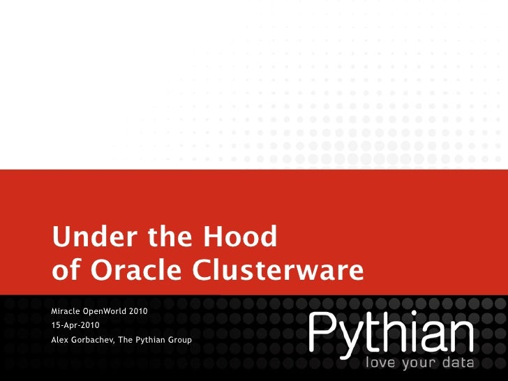Under the Hood of Oracle Clusterware Miracle OpenWorld 2010 15-Apr-2010 Alex Gorbachev, The Pythian Group