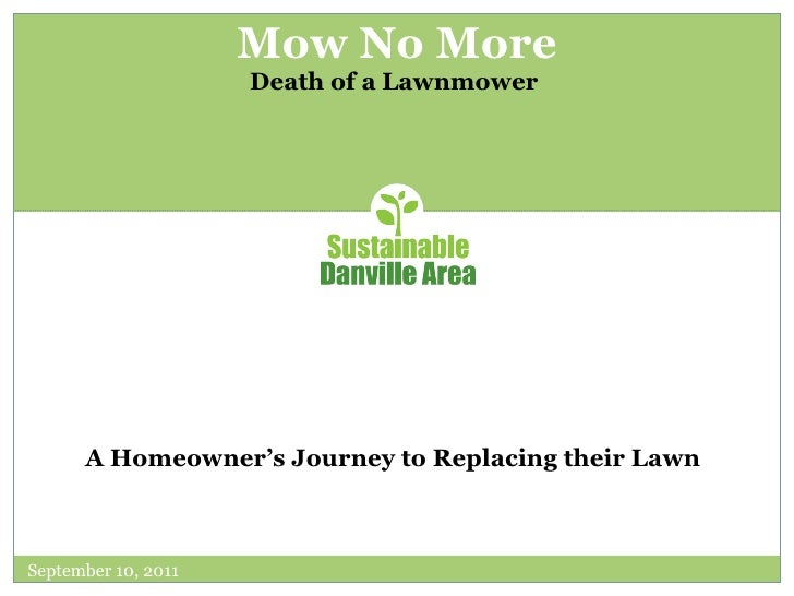 Mow No More Death of a Lawnmower  September 10, 2011 A Homeowner's Journey to Replacing their Lawn