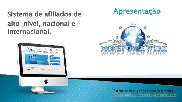 ApresentaçãoSistema de afiliados de alto-nível, nacional e internacional. Patrocinador: ganhemuitonainternet Ganhemuitonai...