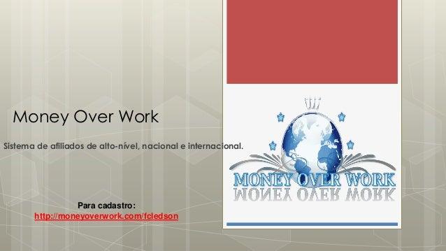 Money Over Work Sistema de afiliados de alto-nível, nacional e internacional. Para cadastro: http://moneyoverwork.com/fcle...
