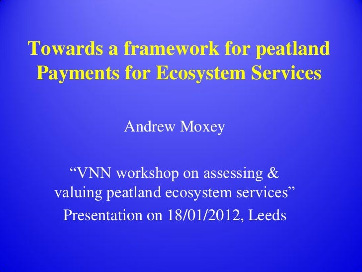 "Towards a framework for peatland Payments for Ecosystem Services            Andrew Moxey    ""VNN workshop on assessing &  ..."