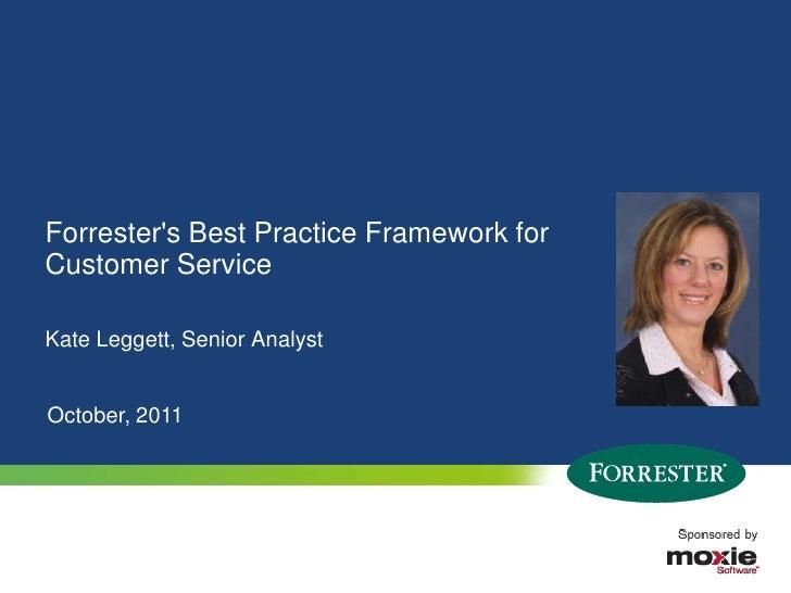 Forresters Best Practice Framework forCustomer ServiceKate Leggett, Senior AnalystOctober, 20111   © 2010 Forrester Resear...