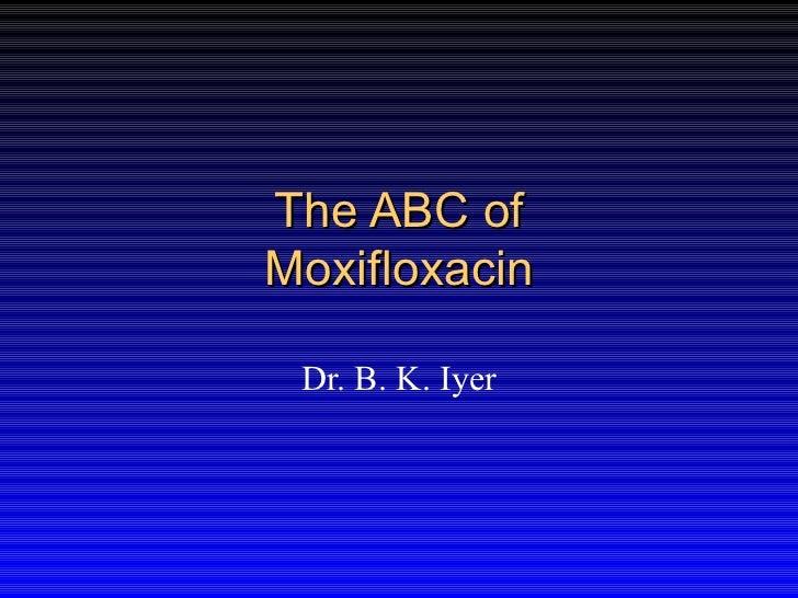 The ABC ofMoxifloxacin Dr. B. K. Iyer