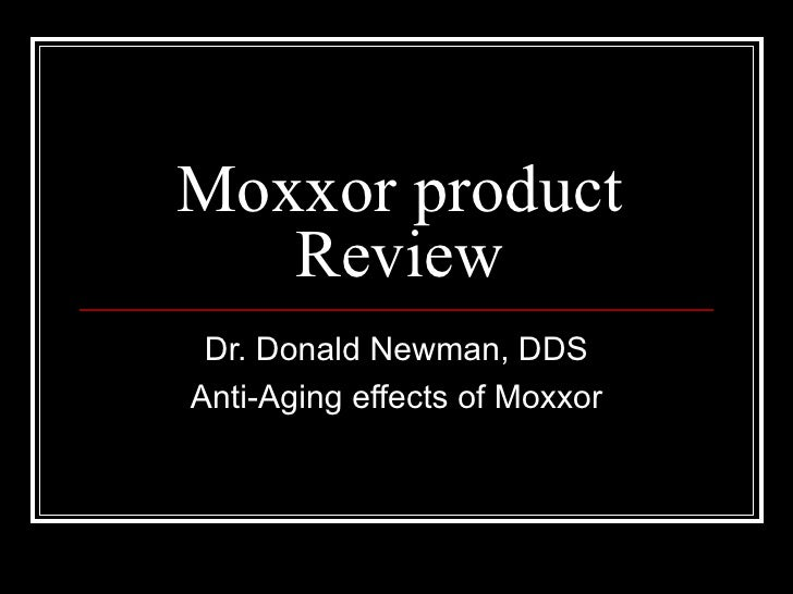 Moxxor product Review Dr. Donald Newman, DDS Anti-Aging effects of Moxxor