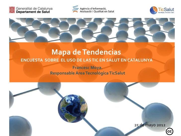 Mapa de TendenciasENCUESTA SOBRE EL USO DE LAS TIC EN SALUT EN CATALUNYA                      Francesc Moya.            Re...