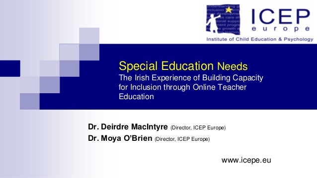 Special Education Needs The Irish Experience of Building Capacity for Inclusion through Online Teacher Education  Dr. Deir...