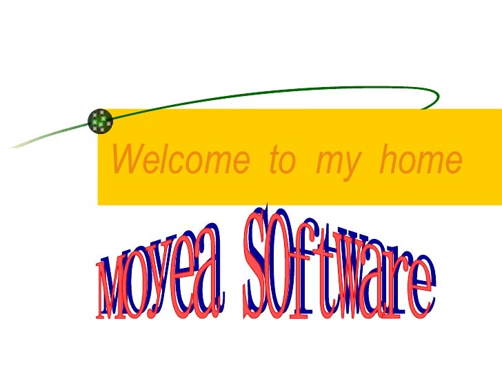 Welcome  to  my  home 2007 Moyea software