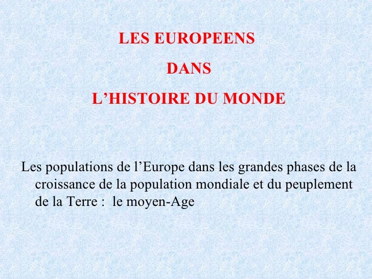 LES EUROPEENS  DANS L'HISTOIRE DU MONDE Les populations de l'Europe dans les grandes phases de la croissance de la populat...