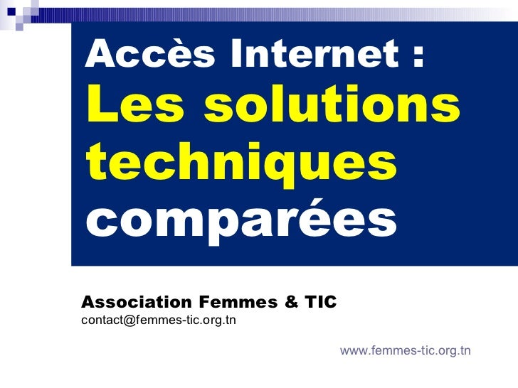 Accès Internet :Les solutionstechniquescomparéesAssociation Femmes & TICcontact@femmes-tic.org.tn                         ...