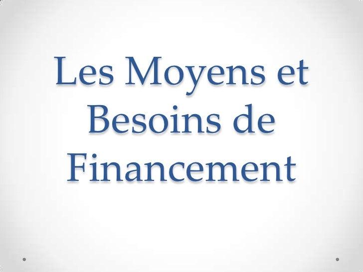 Les Moyens et Besoins de Financement<br />
