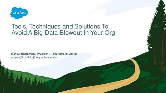 Tools, Techniques and Solutions To Avoid A Big-Data Blowout In Your Org moyez@t.digital, @moyezthanawalla Moyez Thanawalla...