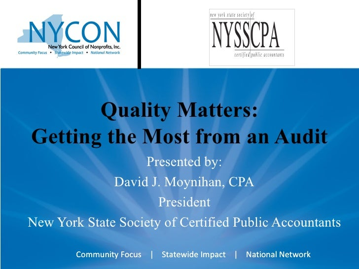 Quality Matters: Getting the Most from an Audit Presented by: David J. Moynihan, CPA President New York State Society of C...