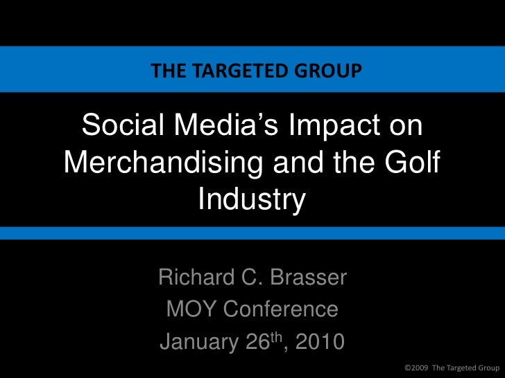 THE TARGETED GROUP   Social Media's Impact on Merchandising and the Golf          Industry        Richard C. Brasser      ...