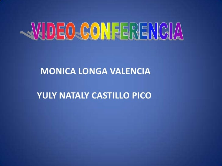 VIDEO CONFERENCIA<br />MONICA LONGA VALENCIA<br />YULY NATALY CASTILLO PICO<br />