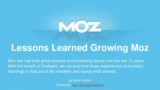 Lessons Learned Growing Moz by Rand Fishkin Download: http://bit.ly/growingmoz Moz has had both great success and frustrat...
