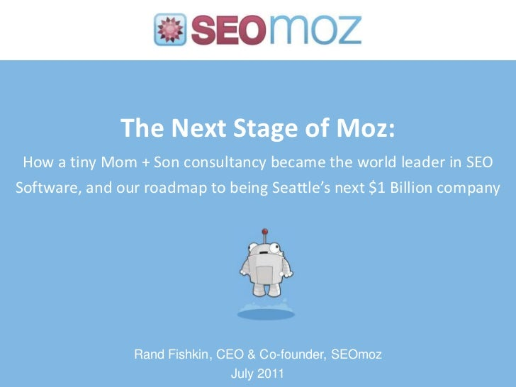 The Next Stage of Moz:How a tiny Mom + Son consultancy became the world leader in SEO Software, and our roadmap to being S...
