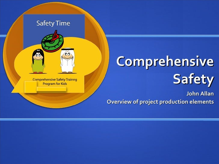 Comprehensive Safety John Allan Overview of project production elements