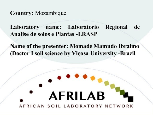 Laboratory name: Laboratorio Regional de Analise de solos e Plantas -LRASP Country: Mozambique Name of the presenter: Moma...