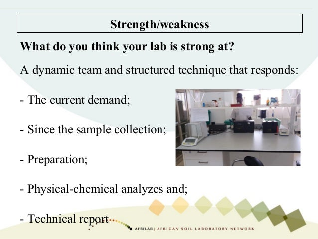 Strength/weakness What do you think your lab is strong at? A dynamic team and structured technique that responds: - The cu...