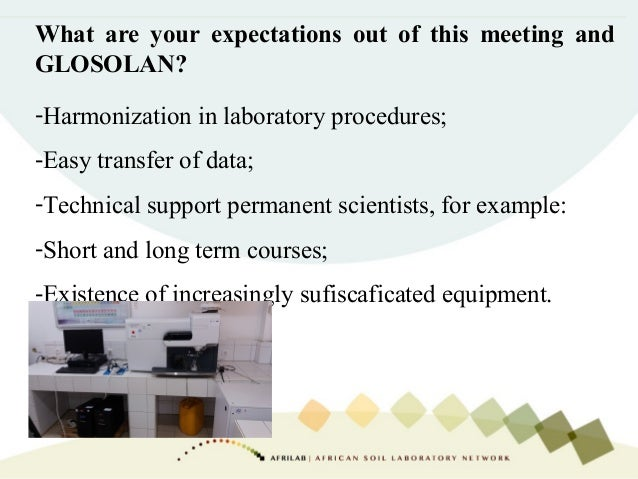 What are your expectations out of this meeting and GLOSOLAN? -Harmonization in laboratory procedures; -Easy transfer of da...