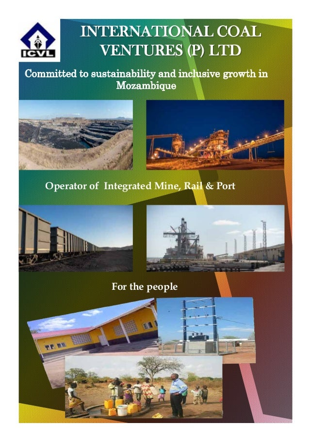 INTERNATIONAL COAL VENTURES (P) LTD Committed to sustainability and inclusive growth in Mozambique Operator of Integrated ...