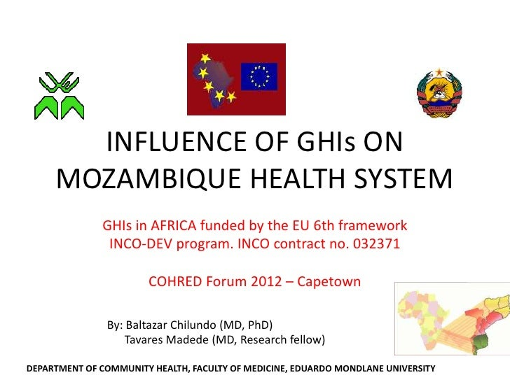 INFLUENCE OF GHIs ON     MOZAMBIQUE HEALTH SYSTEM              GHIs in AFRICA funded by the EU 6th framework              ...