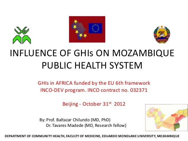 INFLUENCE OF GHIs ON MOZAMBIQUE        PUBLIC HEALTH SYSTEM                 GHIs in AFRICA funded by the EU 6th framework ...