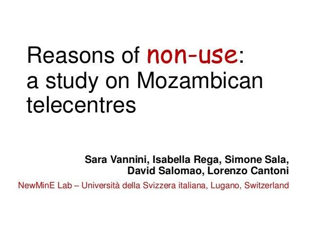 Reasons of non-use: a study on Mozambican telecentres Sara Vannini, Isabella Rega, Simone Sala, David Salomao, Lorenzo Can...