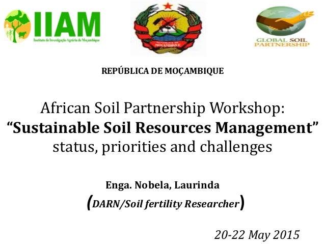 """REPÚBLICA DE MOÇAMBIQUE African Soil Partnership Workshop: """"Sustainable Soil Resources Management"""" status, priorities and ..."""