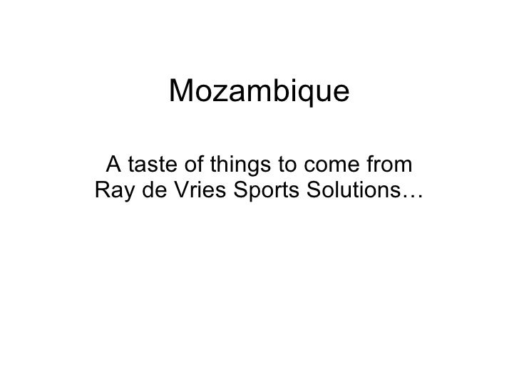 Mozambique A taste of things to come from Ray de Vries Sports Solutions…
