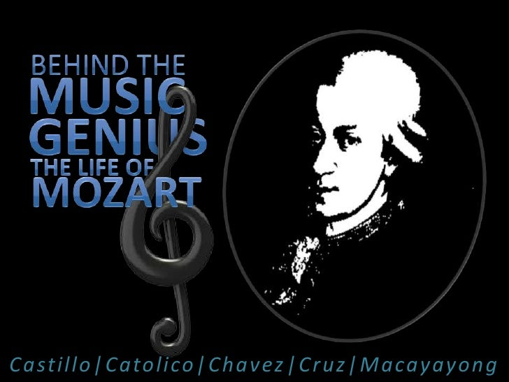 Behind the<br />MUSIC<br />GENIUS<br />The life of<br />mozart<br />Castillo|Catolico|Chavez|Cruz|Macayayong<br />