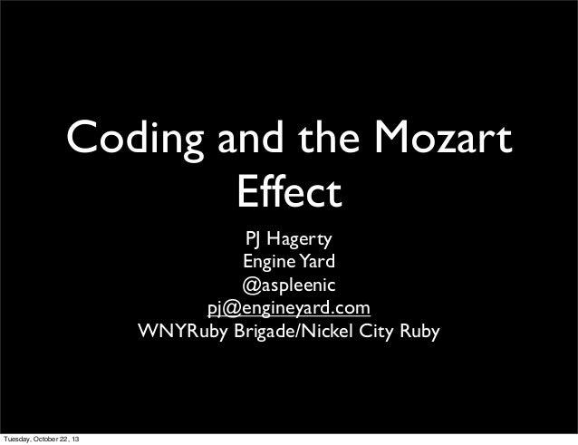 Coding and the Mozart Effect PJ Hagerty Engine Yard @aspleenic pj@engineyard.com WNYRuby Brigade/Nickel City Ruby  Tuesday...