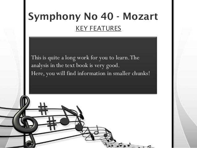 Symphony No 40 - Mozart                  KEY FEATURESThis is quite a long work for you to learn. Theanalysis in the text b...