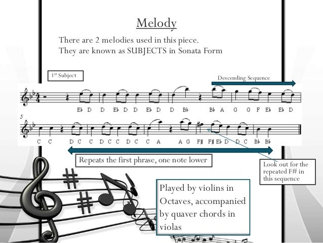 Melody   There are 2 melodies used in this piece.   They are known as SUBJECTS in Sonata Form1st Subject                  ...