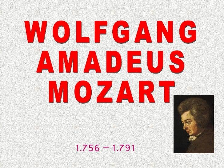 WOLFGANG AMADEUS  MOZART 1.756 – 1.791