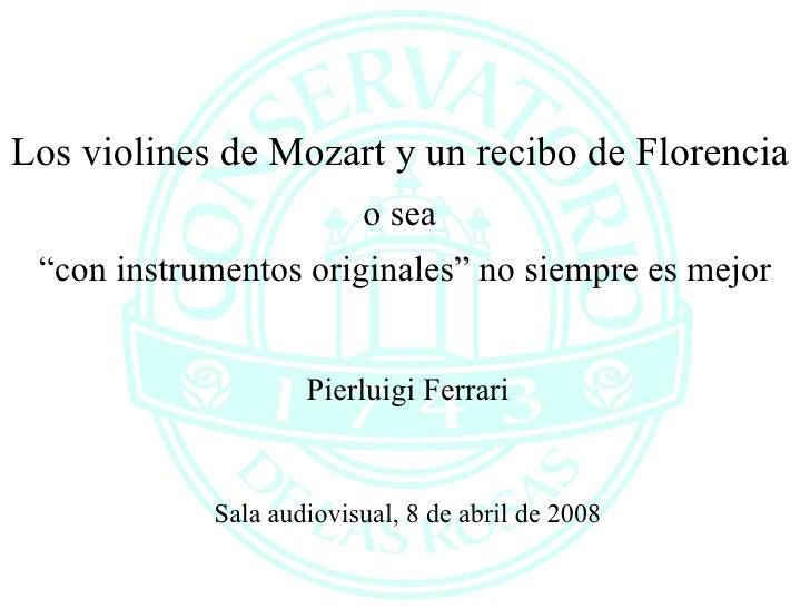 """Los violines de Mozart y un recibo de Florencia  o sea   """"con instrumentos originales"""" no siempre es mejor Pierluigi Ferra..."""