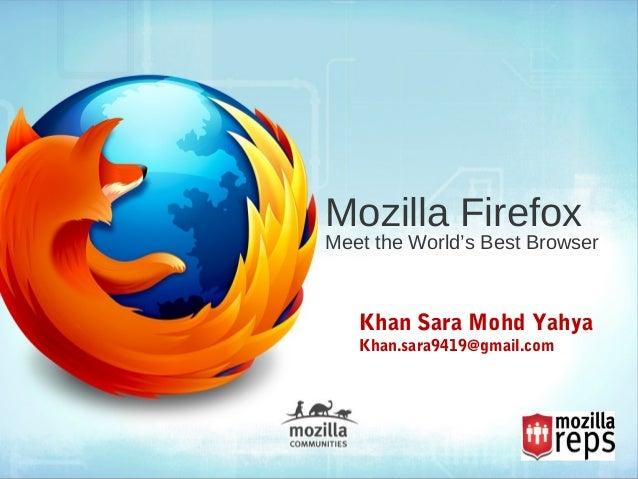 Mozilla FirefoxMeet the World's Best BrowserKhan Sara Mohd YahyaKhan.sara9419@gmail.com
