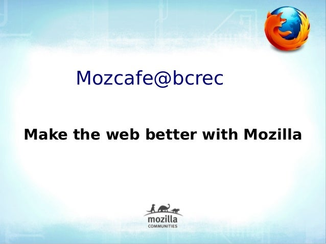 Mozcafe@bcrecMake the web better with Mozilla