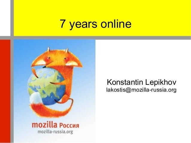 7 years online         Konstantin Lepikhov         lakostis@mozilla-russia.org