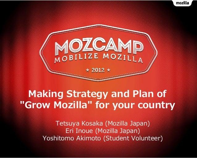 "Making Strategy and Plan of""Grow Mozilla"" for your country        Tetsuya Kosaka (Mozilla Japan)           Eri Inoue (Mozi..."