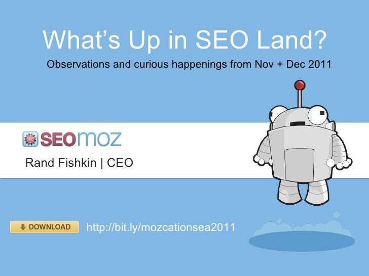 What' s Up in SEO Land? Observations and curious happenings from Nov + Dec 2011 Rand Fishkin | CEO http://bit.ly/mozcation...