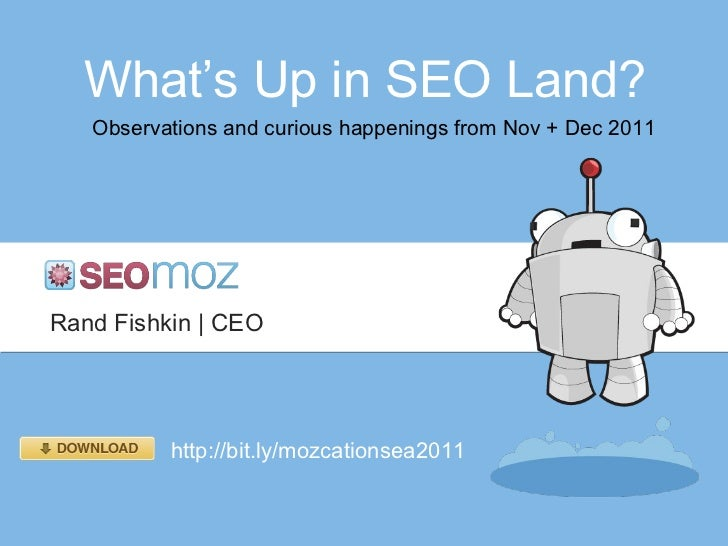 What' s Up in SEO Land? Observations and curious happenings from Nov + Dec 2011 Rand Fishkin   CEO http://bit.ly/mozcation...
