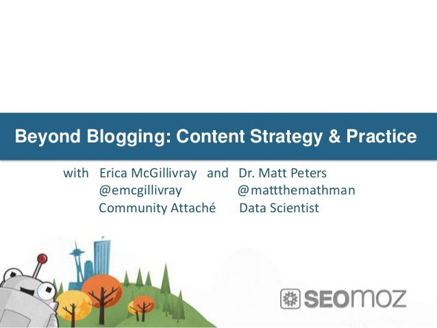 Beyond Blogging: Content Strategy & Practice     with Erica McGillivray and Dr. Matt Peters          @emcgillivray        ...