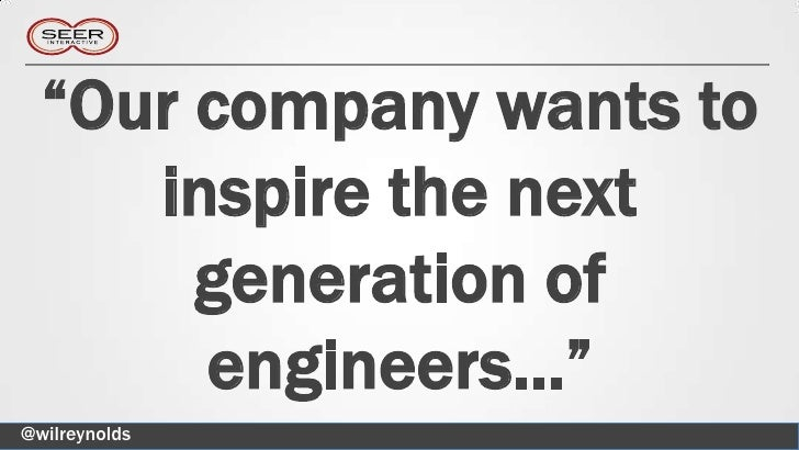"""Our company wants to     inspire the next       generation of       engineers…""@wilreynolds"