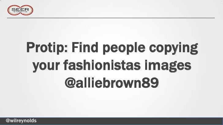 Protip: Find people copying        your fashionistas images             @alliebrown89@wilreynolds