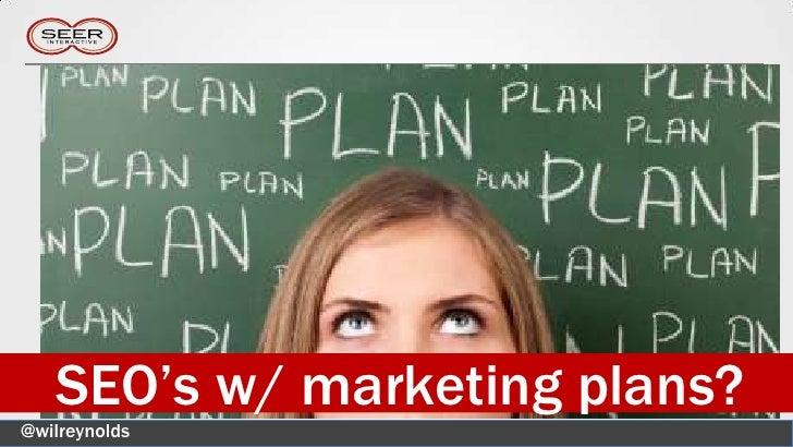 SEO's w/ marketing plans?@wilreynolds