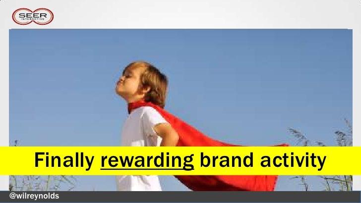 Finally rewarding brand activity@wilreynolds