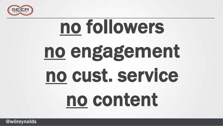 no followers               no engagement               no cust. service                 no content@wilreynolds